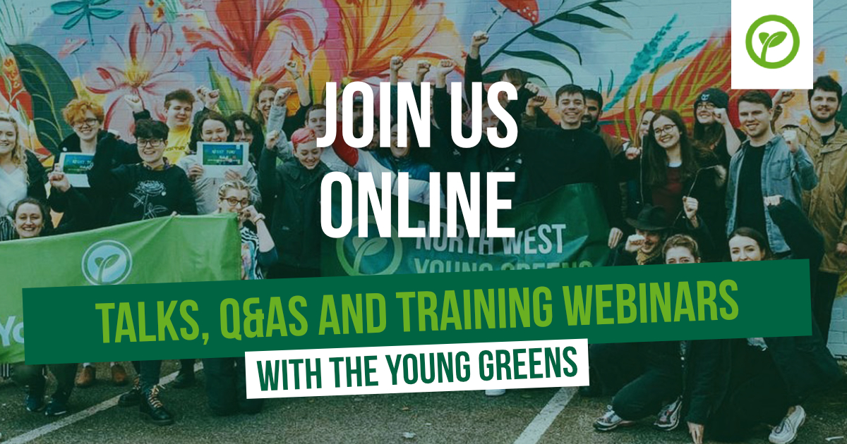 Join us online. Talks Q&As and training webinars with the Young Greens.