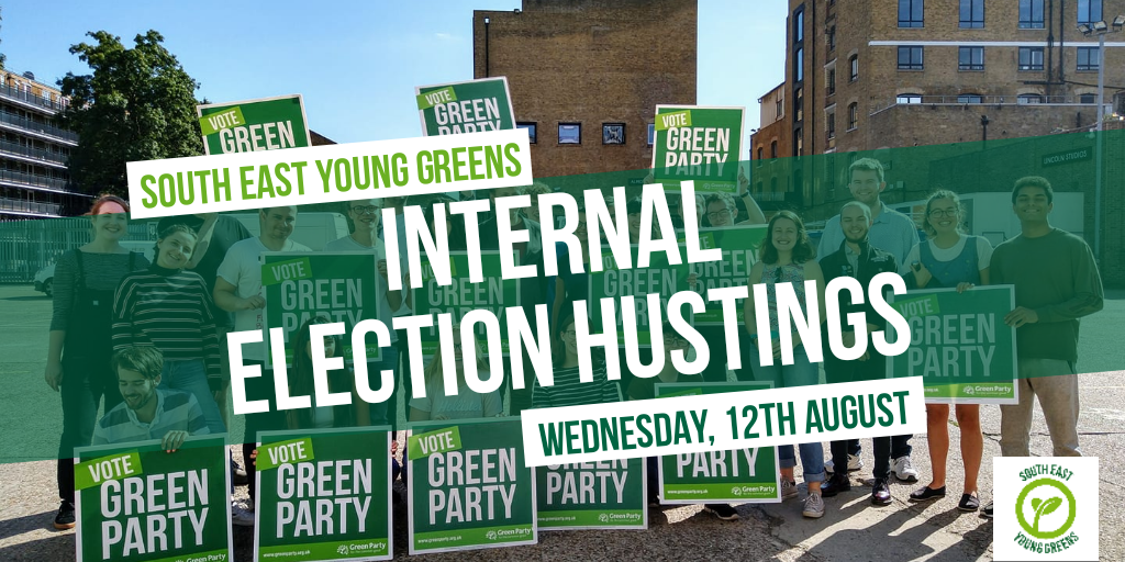 """Text on image of Young Green Party members holding """"Vote Green Party"""" signs. Text reads: """"South East Young Greens Internal Election Hustings Wednesday, 12th August""""."""