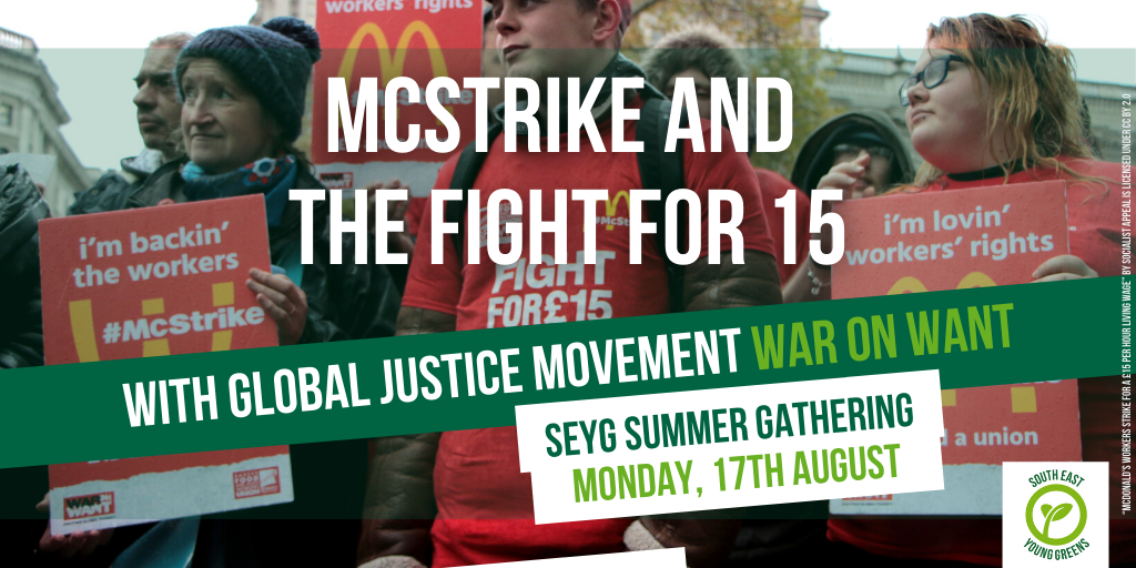 Graphic with background photo of McDonalds workers striking for pay. Overlay title: 'Mcstrike and the fight for 15: with global justice movement War on Want; SEYG Summer Gathering; Monday 17th August'