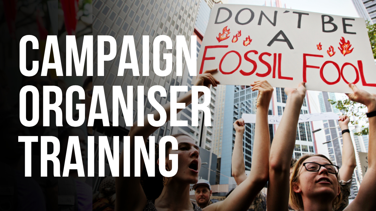 Campaign organiser training. photo is of young people holding up placard that reads: don't be a fossil fool
