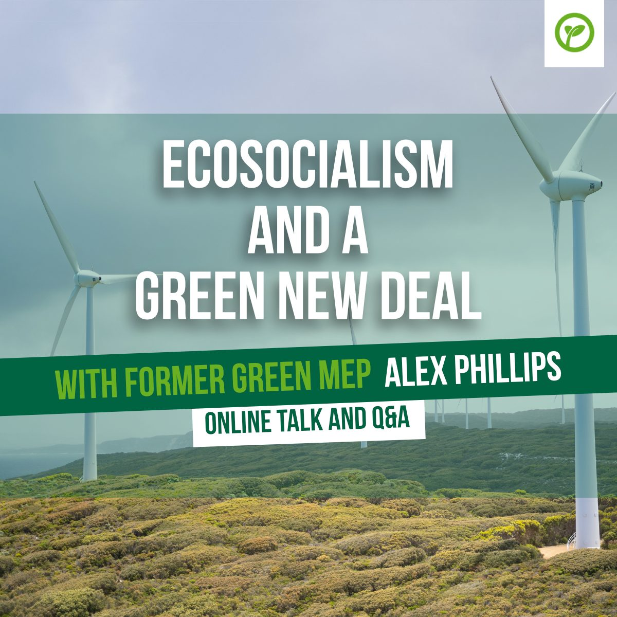 Ecosocialism and a Green New Deal, with former Green MEP Alex Phillips. Online Talk and Q&A.